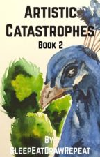 Artistic Catastrophes Book 2 by SleepEatDrawRepeat