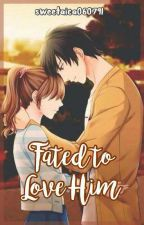 FATED TO LOVE HIM (HEARTLESS SERIES #2) THEO & ELIANA STORY COMPLETED by sweetaica060791