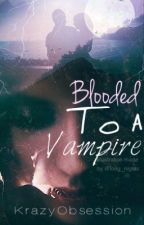 Blooded To A Vampire by KrazyObsession