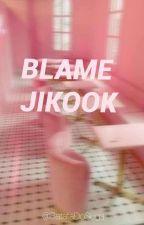 Blame -Jikook- by BatataDoSuga