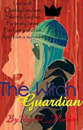 The Witch Guardian (Book 1 In The Queens and Guardians Series) by Rejected_Murderer