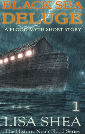 Black Sea Deluge - The Historic Noah Flood Series by lisasheaauthor