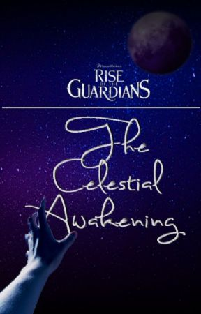Rise Of The Guardians: The Celestial Awakening by -The-Shy-Writer-