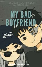 my bad boyfriend [COMPELETED] by bewonderaar