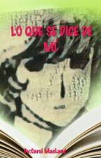 LO QUE SE DICE DE MÍ  by Carol_MacLand