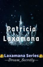 LAXAMANA S2: Patricia 'Patty' Laxamana (Completed) by Dream_Secretly