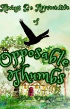 Always Be Appreciative of Opposable Thumbs by inkwellheart