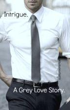 Intrigue - A Grey Love Story by fiftyshadesofggrey