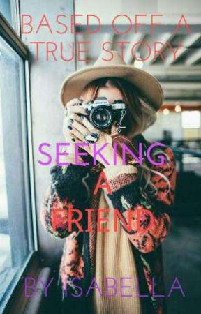 Seeking A Friend (Based off a true story) by LULUIZZY