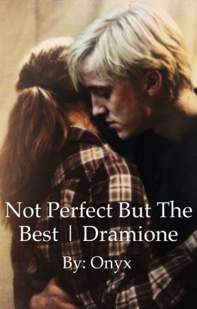 Not Perfect But The Best | Dramione by Faucille_Lune_Tide