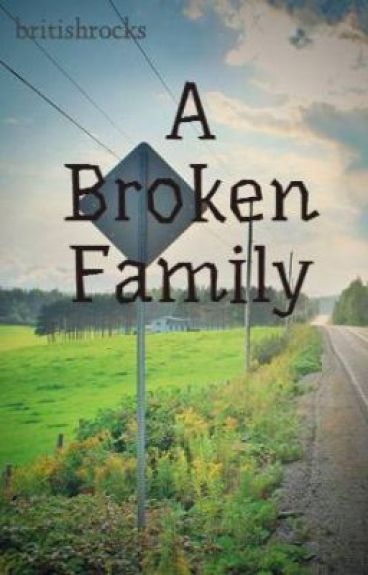 a broken family The broken, fractured family touches all of our lives and indeed is family life for some of us the intact, happy american family could be placed on national geographic's list of endangered species.