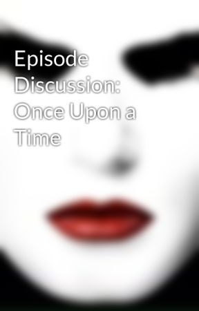 Episode Discussion: Once Upon a Time  by TheDarkSwanRises