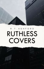 Ruthless Covers by aphylly