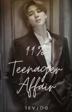 99% Teenager Affair ✔ by ikvjou