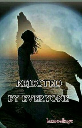 Rejected by Everyone  by banawolkaye