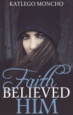 Faith Believed Him by KateeSmurfette