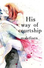 His way of courtship (completed) by malefiSenxx