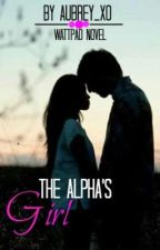 The Alpha's Girl by aubrey_xo
