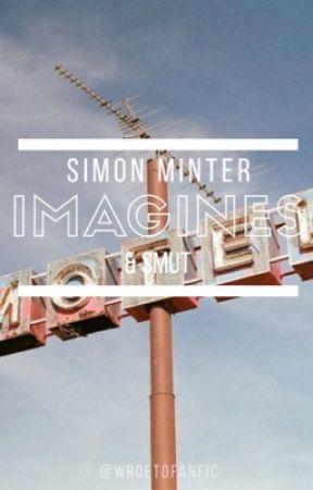 Simon Minter Imagines & Smut by wroetofanfic