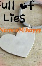 Full of Lies (On Going) by MyNameIsMikayyy