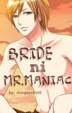 Bride ni Mr.Maniac by simpleshy03