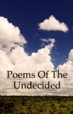 Poems Of The Undecided  by DC-C_lover