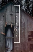 Sequester by nuggetcult