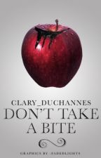 Don't Take A Bite by clary_duchannes