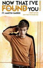 Now That I've Found You Ft. Martin Garrix by XXLLOISSS