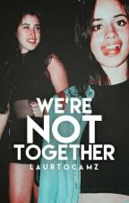 We're Not Together by LaurToCamz