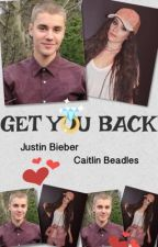 Get You Back (JustinBieber x CaitlinBeadles) by reeeadmeee