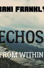 ECHOS FROM WITHIN by BaniFrankly