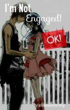I'm Not Engaged!  Ok! by elleiramArmy