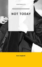 Not Today/Jeon Jungkook/IESALDĒTS by Annyway123