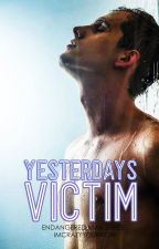Yesterday's Victim -R18- ✓ #Wattys2017 by Imcrazyyouknow