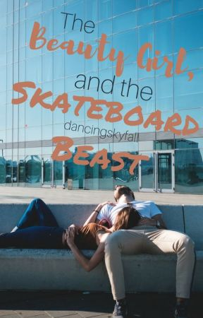 The Beauty Girl and the Skateboard Beast by DancingSkyfall