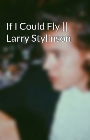 If I Could Fly || Larry Stylinson by Lewistumblebumble