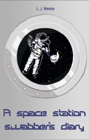 A space station swabber's diary by BlueDeath85