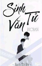 [ LONGFIC / KHẢI NGUYÊN ] SINH TỬ VĂN by RiChanKYO