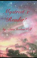 Mystreet x Reader!  by Azuna_AuthorChan