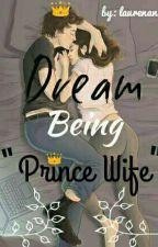 Dreams Being Prince Wife by Laurenangln