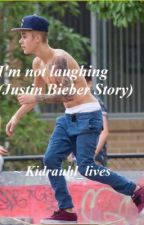 i'm not laughing (Justin Bieber story) Full story by kidrauhl_lives