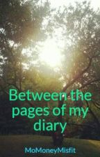 Between the pages of my diary by MoMoneyMisfit