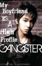 MY BOYFRIEND IS A HIGH PROFILE GANGSTER by elychchewit