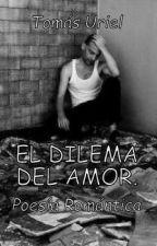 El dilema del amor by TomiiOsc9423