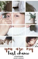 You are my last chance ||Chanbaek|| by Suhosut