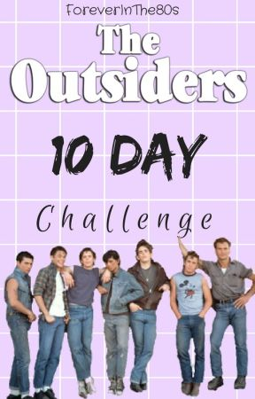 The Outsiders 10 Day Challenge by ForeverInThe80s