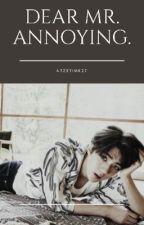 DEAR MR ANNOYING {HIATUS SEMENTARA} by arzetimirandakayla27