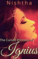 The Cursed Princess of Ignius  by yourregularbitxh