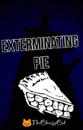 Exterminating Pie by TheCheesyCat